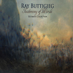 Ray Buttigieg, Composer,Testimony of Words - Ultimate Collection [2006]